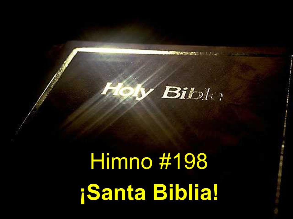1 ¡Santa Biblia!, para mí eres un tesoro aquí, Tú contienes con verdad la divina voluntad; tú me dices lo que soy, de quién vine y a quién voy.