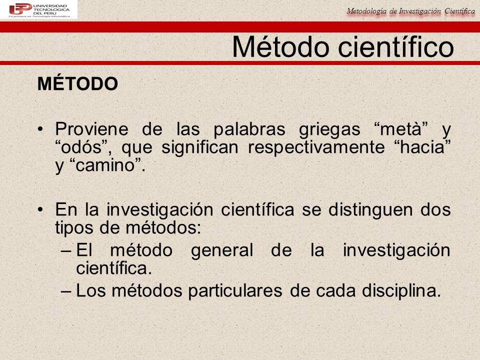 Metodología de Investigación Científica Es equivocado suponer que cada rama de la ciencia tiene su método para establecer las teorías.