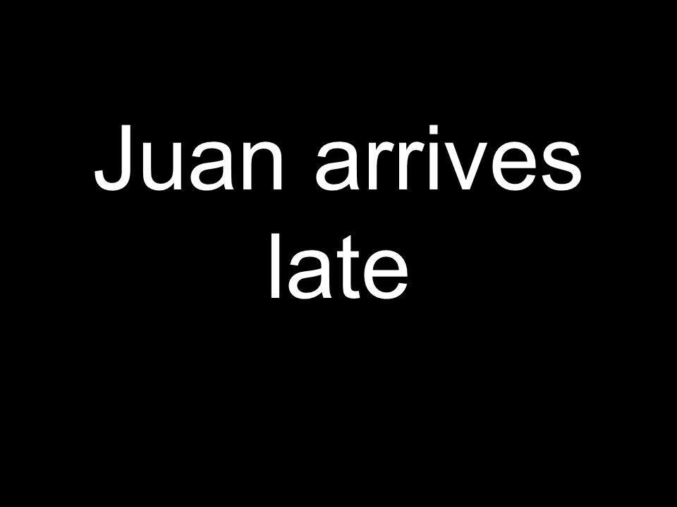 Juan llega tarde