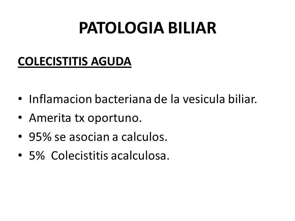 PATOLOGIA BILIAR COLECISTITIS CALCULOSA 20 % de los pacientes con calculos.