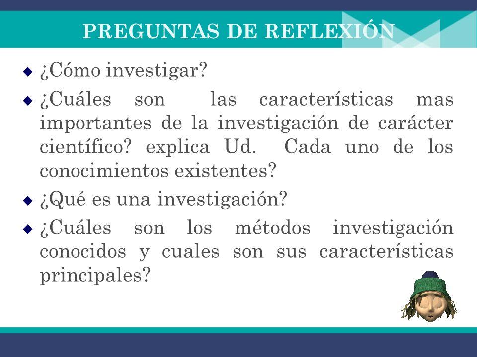 PREGUNTAS DE REFLEXIÓN ¿Cómo investigar.