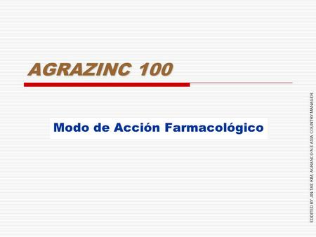 EDDITED BY JIN-TAE KIM, AGRANCO N.E ASIA COUNTRY MANAGER AGRAZINC 100 Modo de Acción Farmacológico.