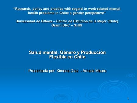 "1 ""Research, policy and practice with regard to work-related mental health problems in Chile: a gender perspective"" Universidad de Ottawa – Centro de Estudios."