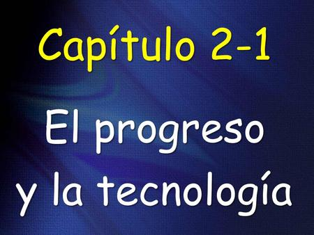 Capítulo 2-1 El progreso y la tecnología. to extinguish extinguir.
