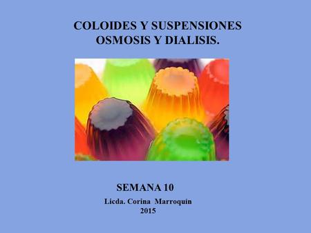COLOIDES Y SUSPENSIONES Licda. Corina Marroquín