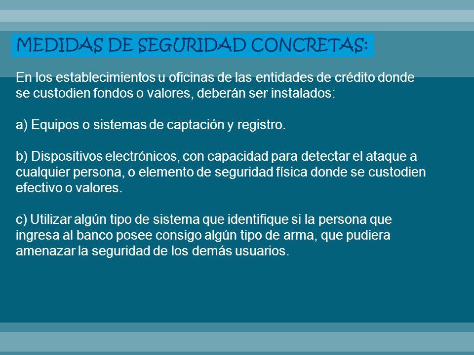 CAJAS FUERTES Y CAJEROS AUTOMÁTICOS a)Los dispensadores de efectivo habrán de estar construidos con materiales de resistencia, debiendo estar conectados a la central de alarmas durante el horario de atención al público.