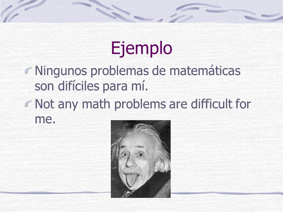 Ejemplo Ningunos problemas de matemáticas son difíciles para mí.
