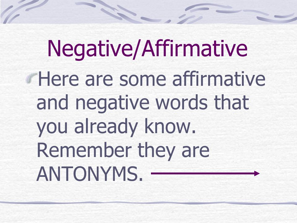 Negative/Affirmative Here are some affirmative and negative words that you already know.