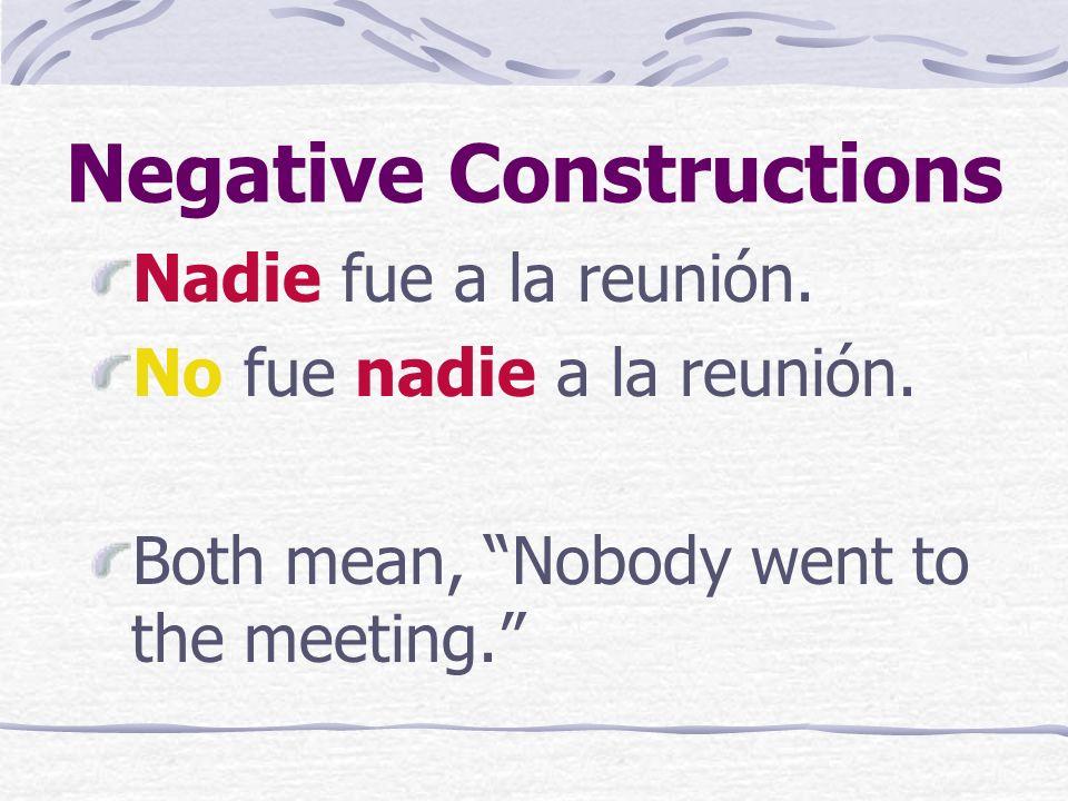 Negative Constructions Nadie fue a la reunión.No fue nadie a la reunión.