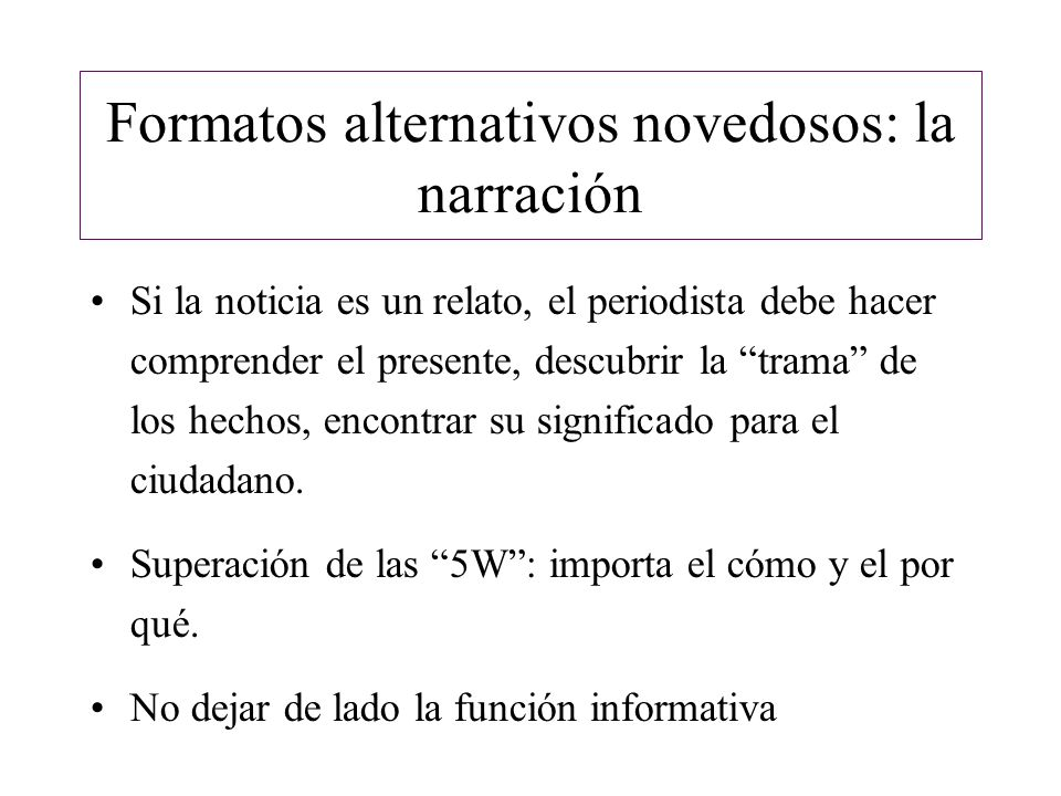 Formatos alternativos novedosos: la narración Función referencial + función estética: –Se puede alterar el orden cronológico.
