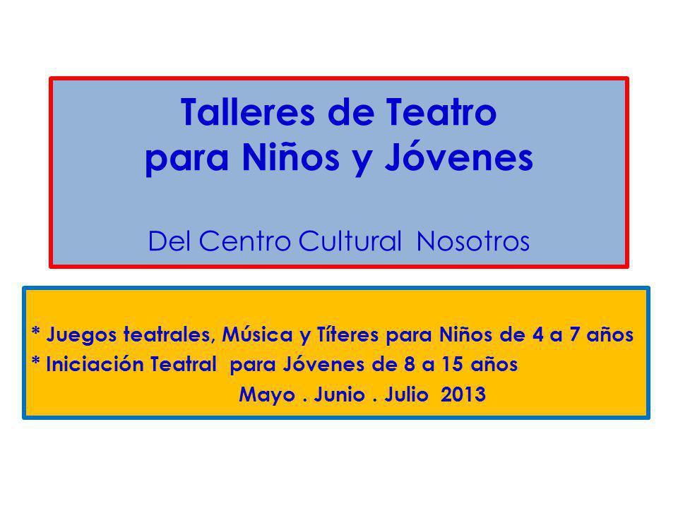 Juegos Teatrales, Música y Títeres Juegos Teatrales, Música y Títeres para Niñ@s de 4 a 7 años Del 11 Mayo al 13 de Julio Sábados de 9:30 a 11:45 am.