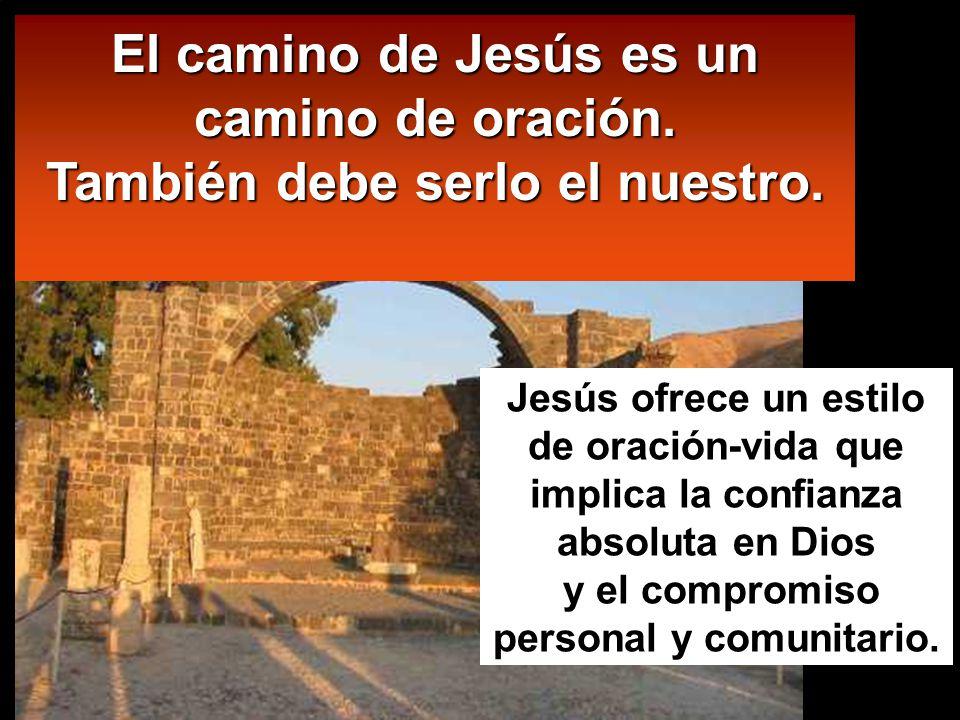 El camino de Jesús es un camino de oración.También debe serlo el nuestro.