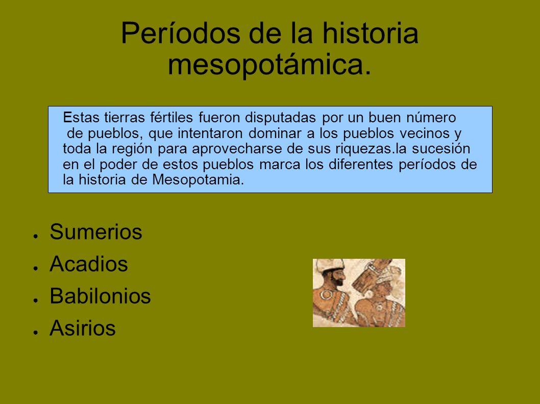 3500 a.C 500 a.C 2000 a.C SUMERIOS 3500a.C-2300A.c AC AD IO S 23 30 a.C - 21 30 a.C BABILONIOS 1800a.C-600a.C Eje cronológico de Mesopotamia 539a.C CONQUISTA DE PERSIA ASIRIOS S.