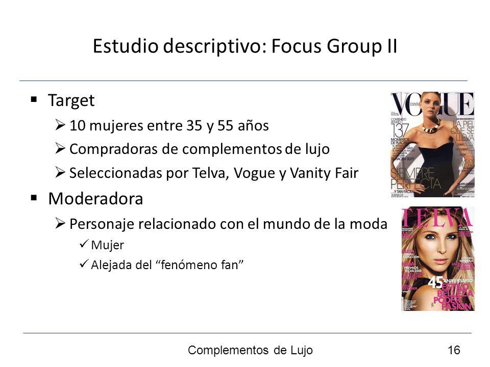 Estudio descriptivo: Focus Group III Lugar: Perfect Business Room, Madrid Complementos de Lujo 17
