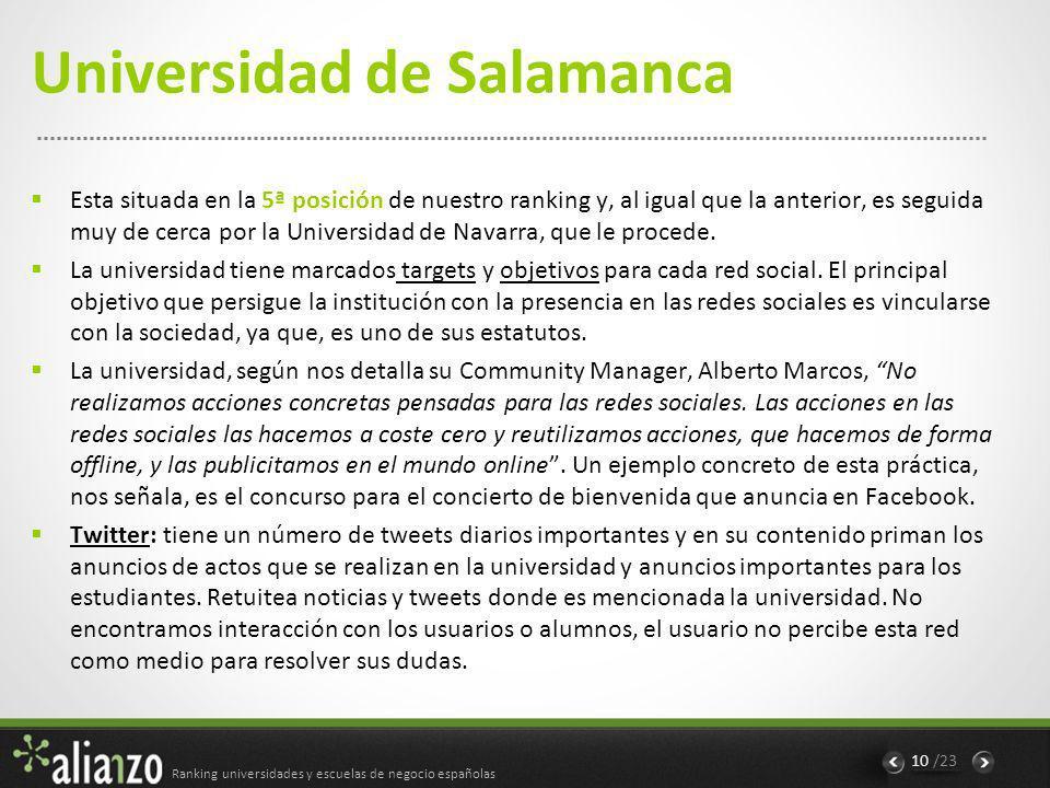 Ranking universidades y escuelas de negocio españolas 11 /23 Universidad de Salamanca Facebook: Son destacables dos aspectos: Positivo: su amplio timeline incorporando en éste todos los hechos históricos relativos a la universidad desde su fundación en 1218.