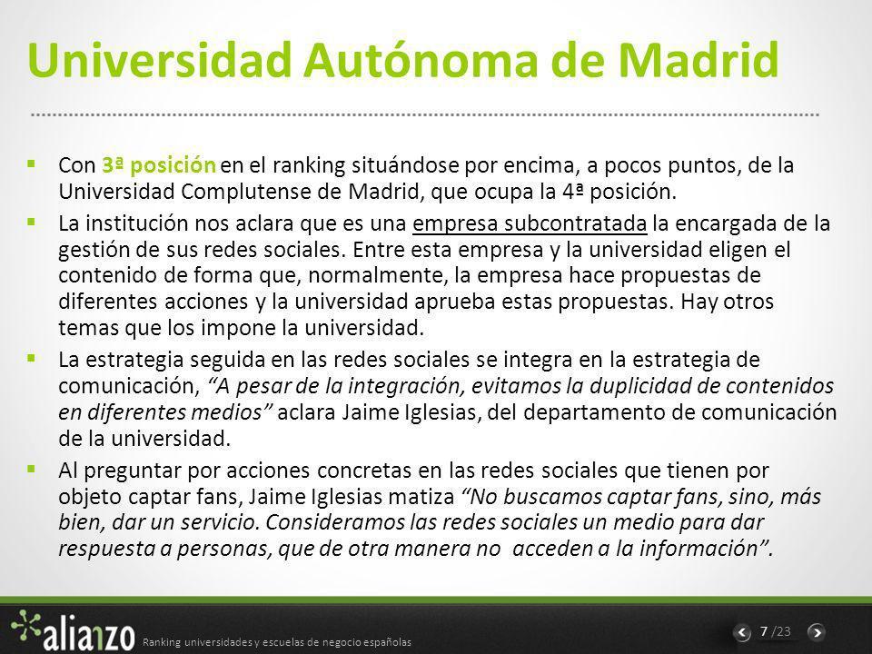 Ranking universidades y escuelas de negocio españolas 8 /23 Universidad Autónoma de Madrid Twitter: es como un tablón de anuncios muy útiles para los alumnos y medio de preguntas con rápida respuesta por parte de la universidad.