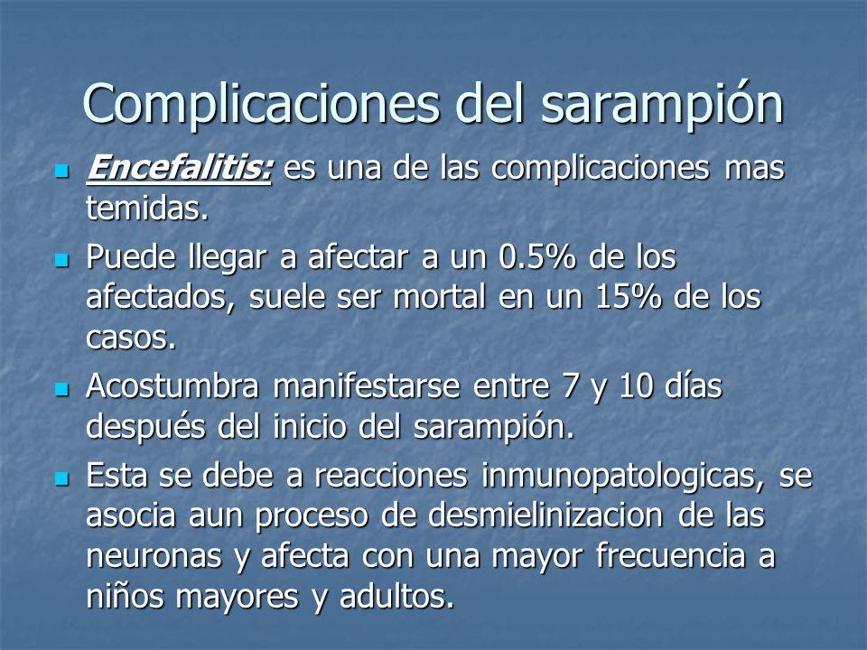 Secuelas del Sarampión Panencefalitis esclerosante subaguda (PEES): es una secuela neurológica muy tardía de extraordinaria gravedad que afecta aproximadamente a 7 de cada millón de pacientes.