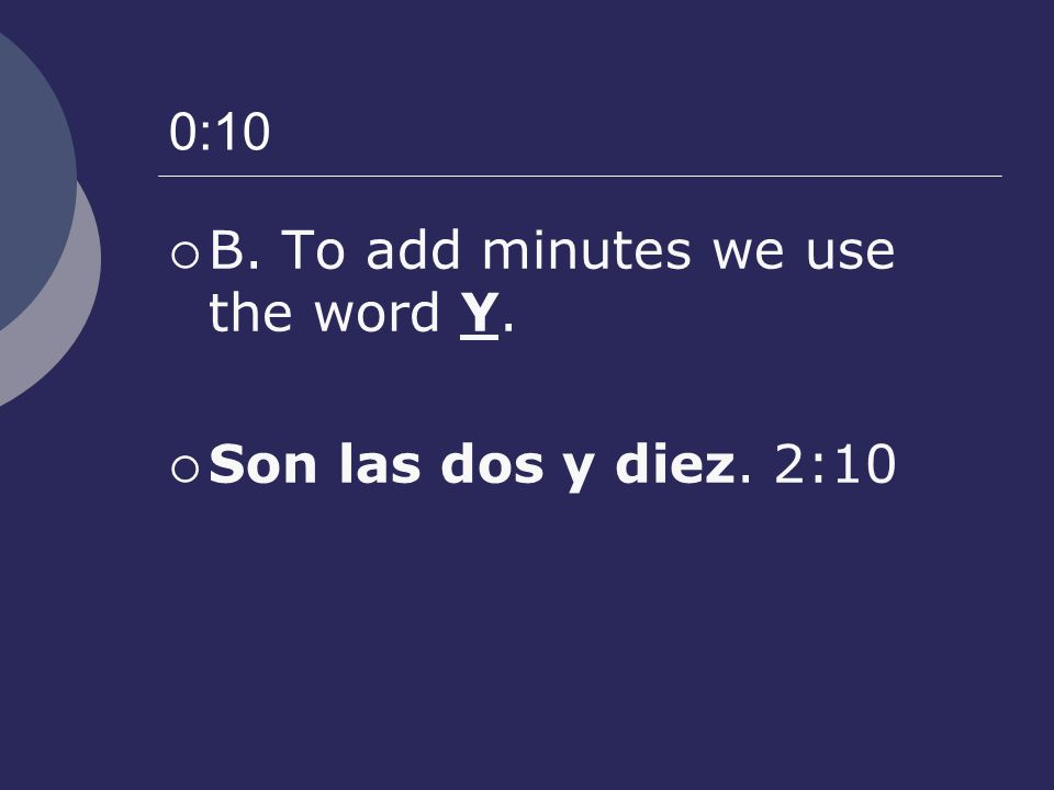0:15 We use the word cuarto for quarter after or quarter to. Son las dos y cuarto. 2:15.
