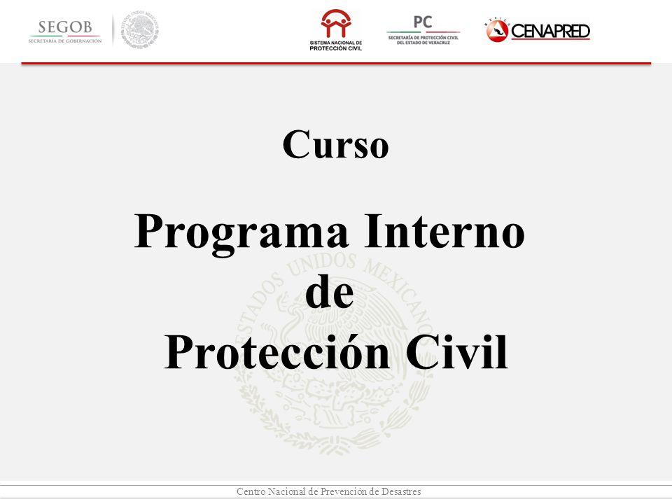 Centro Nacional de Prevención de Desastres Objetivo General El participante aprenderá los elementos que conforman un Programa Interno de Protección Civil.