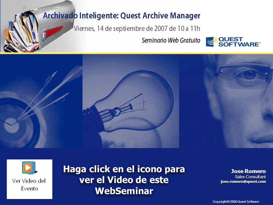 Copyright © 2006 Quest Software Jose Romero Sales Consultant jose.romero@quest.com Jose Romero Sales Consultant jose.romero@quest.com Haga click en el icono para ver el Video de este WebSeminar Haga click en el icono para ver el Video de este WebSeminar