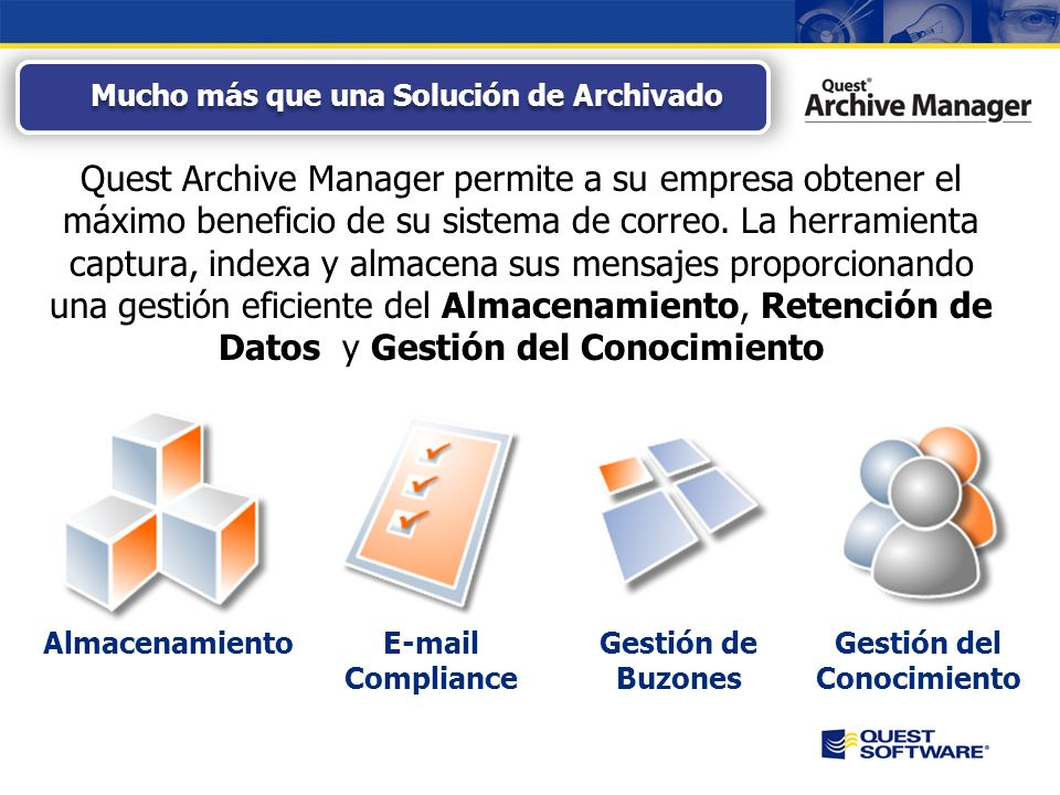 Mucho más que una Solución de Archivado Quest Archive Manager permite a su empresa obtener el máximo beneficio de su sistema de correo.
