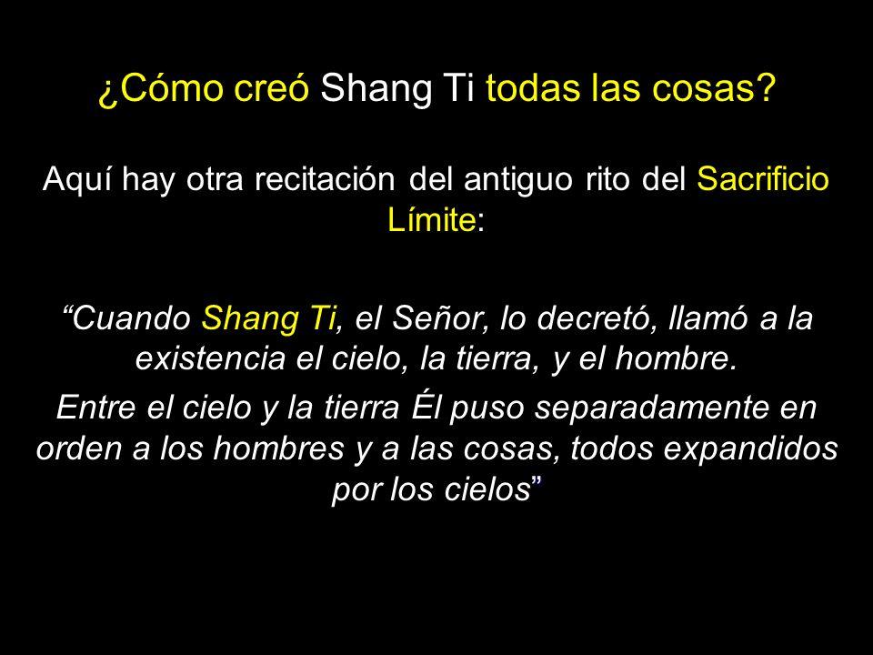 Nótese que Shang Ti llamó a la existencia ordenando que el cielo y la tierra aparecieran....