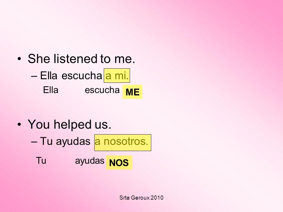 Srta Geroux 2010 We saw them. They talked to us. –Nosotros los vemos. –Ellos nos hablan.
