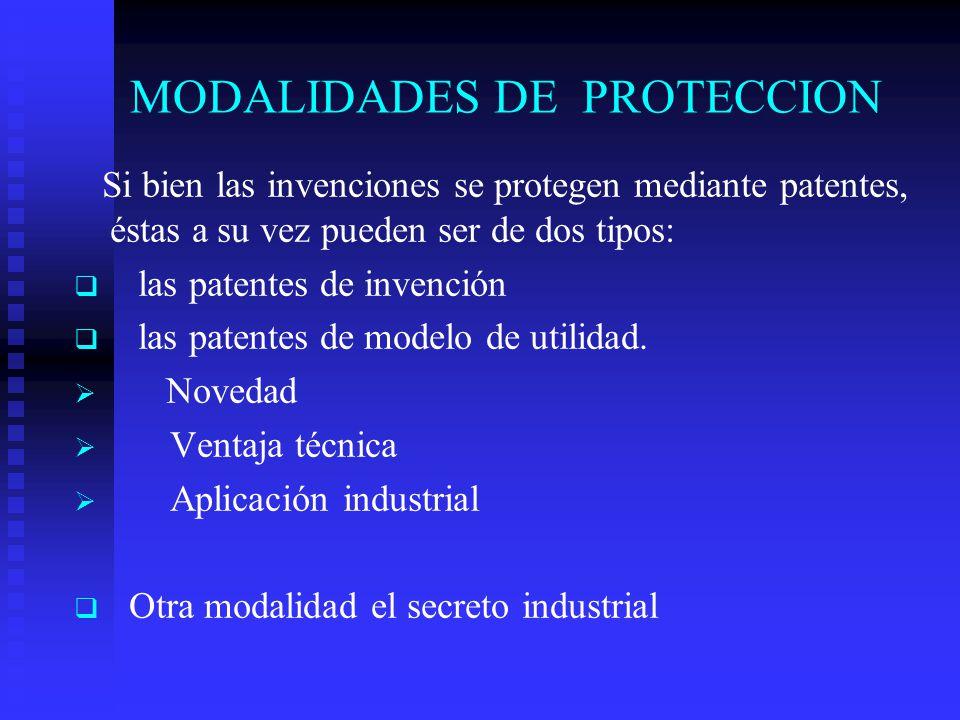 MODALIDADES DE PROTECCION Si bien las invenciones se protegen mediante patentes, éstas a su vez pueden ser de dos tipos: las patentes de invención las patentes de modelo de utilidad.
