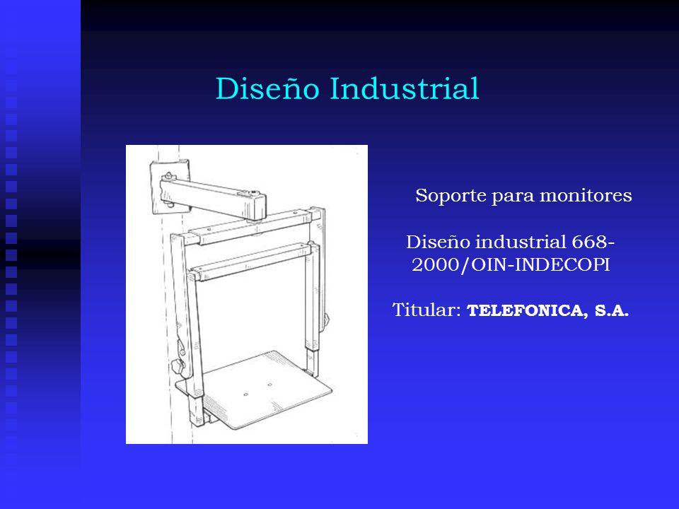 Diseño Industrial Soporte para monitores Diseño industrial 668- 2000/OIN-INDECOPI Titular: TELEFONICA, S.A.