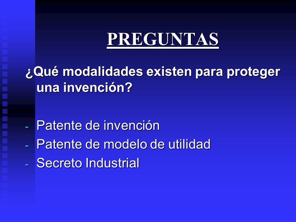 PREGUNTAS ¿Qué modalidades existen para proteger una invención.