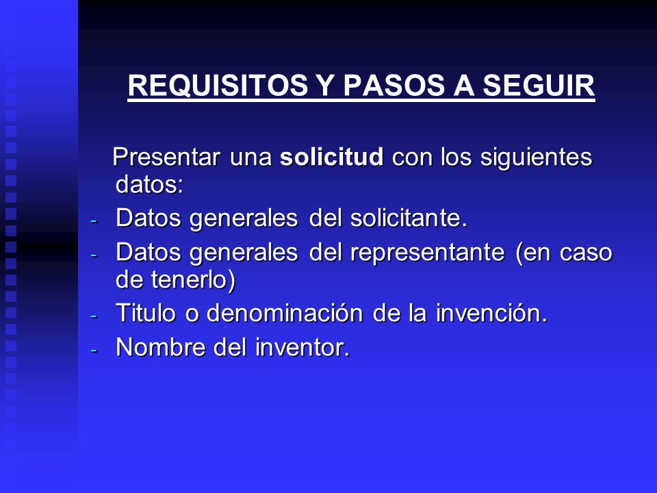 REQUISITOS Y PASOS A SEGUIR Presentar una solicitud con los siguientes datos: Presentar una solicitud con los siguientes datos: - Datos generales del solicitante.