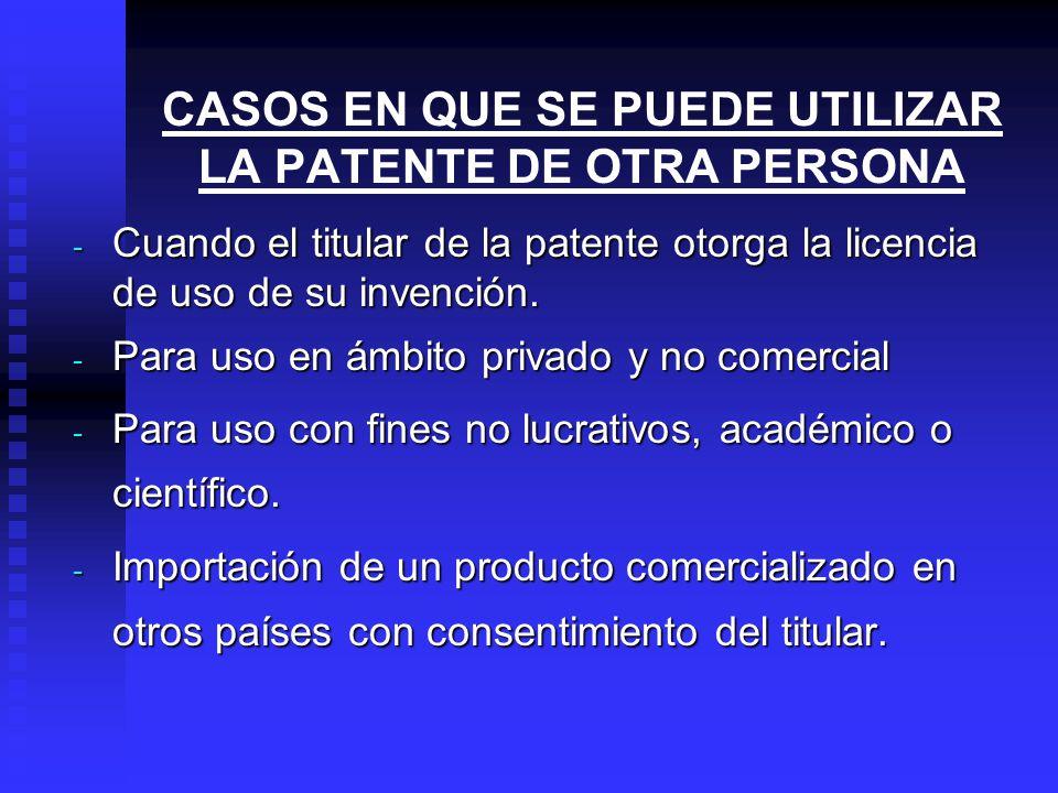 CASOS EN QUE SE PUEDE UTILIZAR LA PATENTE DE OTRA PERSONA - Cuando el titular de la patente otorga la licencia de uso de su invención.