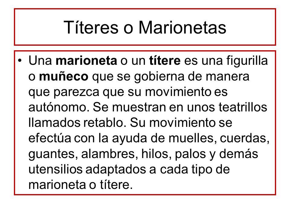 Títeres o Marionetas La palabra marioneta indica sobre todo el habla de estos personajillos.