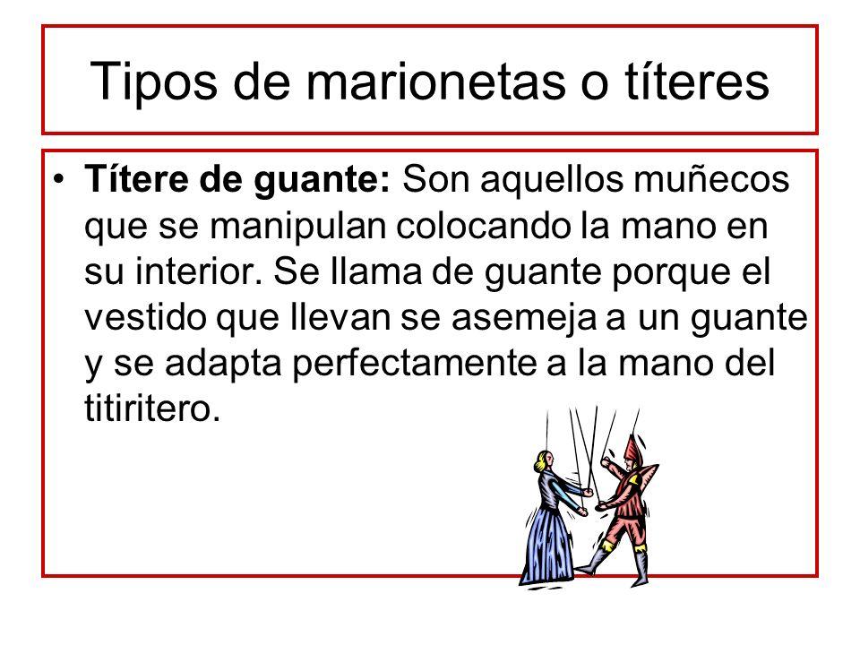 Tipos de marionetas o títeres Títere de varilla: Son aquellos cuyo movimiento se consigue articulando los miembros del muñeco y moviéndolos mediante unas varillas.