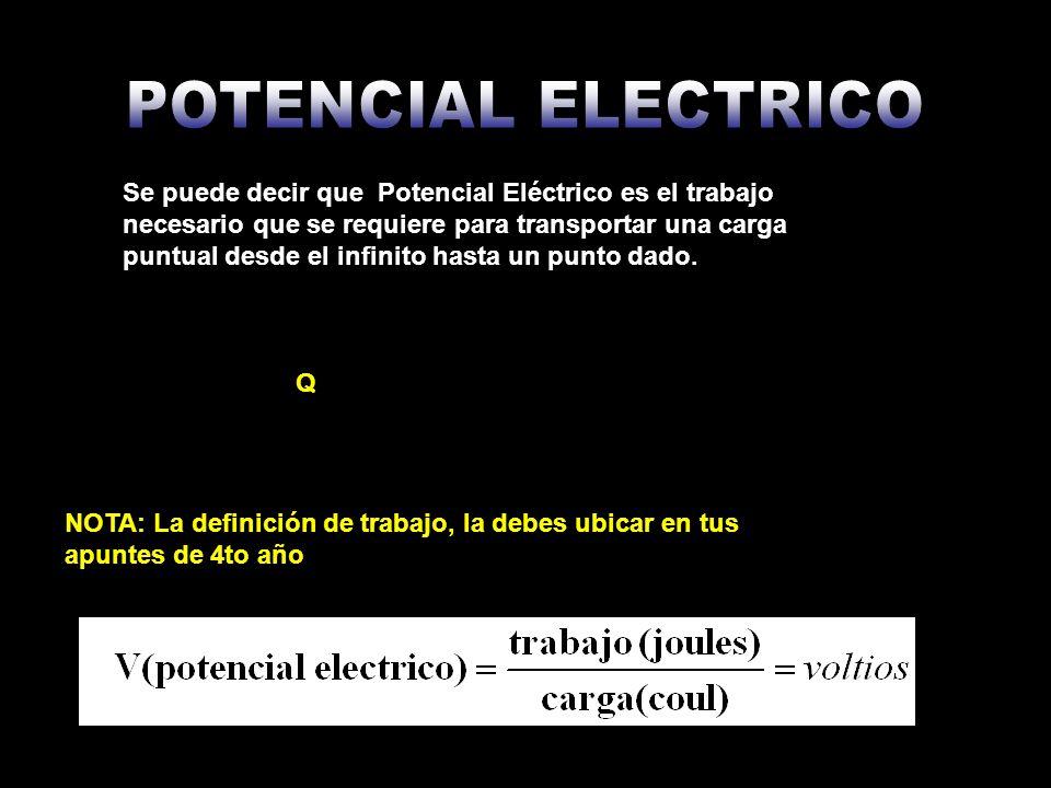 La Diferencia de Potencial Eléctrico es el trabajo necesario que se requiere para transportar una carga puntual desde un punto A hasta un punto B.
