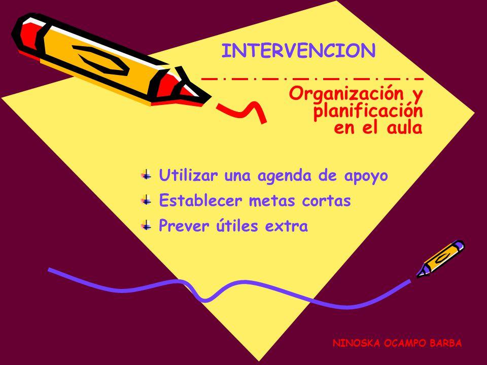 NINOSKA OCAMPO BARBA INTERVENCION Utilizar una agenda de apoyo Establecer metas cortas Prever útiles extra Organización y planificación en el aula