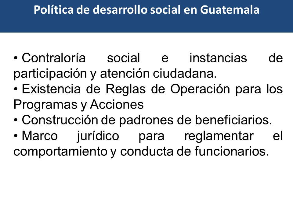 Características clave Retos pendientes Fortalecer los procesos de transparencia, probidad y rendición de cuentas Articular la política al empleo, productividad y desarrollo económico Crear un efectivo sistema de monitoreo y evaluación de los resultados No desinstitucionalizar a otras entidades (MSPAS, MINEDUC, SESAN, MINECO, etc.) Avances y retos pendientes de la política de desarrollo social en Guatemala