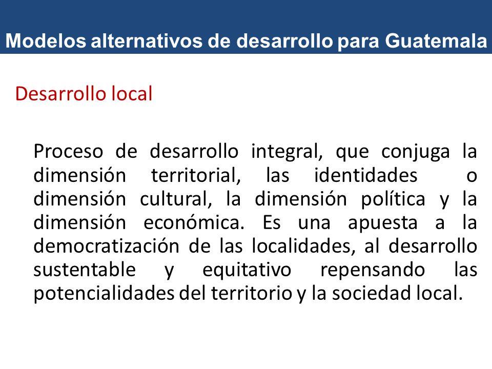 Modelos alternativos de desarrollo para Guatemala Desarrollo endógeno Es una aproximación territorial al desarrollo.