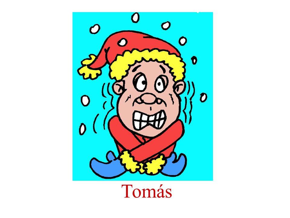 Tomás tiene frío.