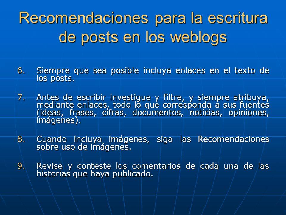 Recomendaciones para la escritura de posts en los weblogs 10.Respete la reciprocidad: busque el modo más apropiado de enlazar a quienes le enlazan y de comentar en los blogs de quienes han escrito comentarios en el suyo.