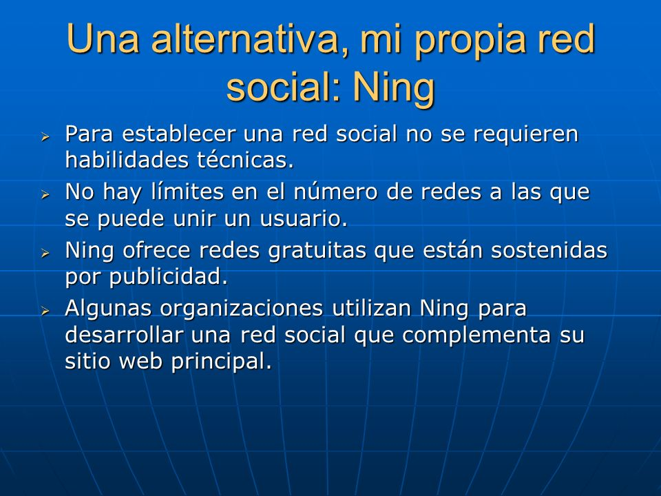 Una alternativa, mi propia red social: Ning Otros han convertido a Ning en la única.plataforma para el sitio web de la organización.