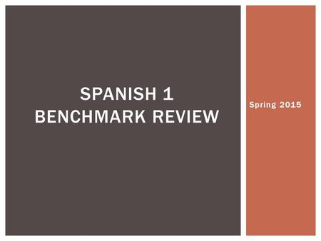 Spring 2015 SPANISH 1 BENCHMARK REVIEW. To help you study for the upcoming benchmark, do the following: 1.Go through all the Conjuguemos assignments and.