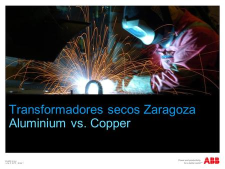 © ABB Group June 8, 2015 | Slide 1 Transformadores secos Zaragoza Aluminium vs. Copper.