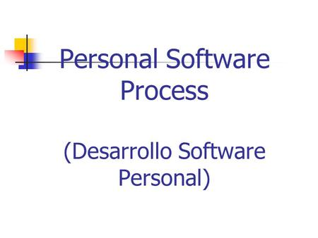 Personal Software Process (Desarrollo Software Personal)