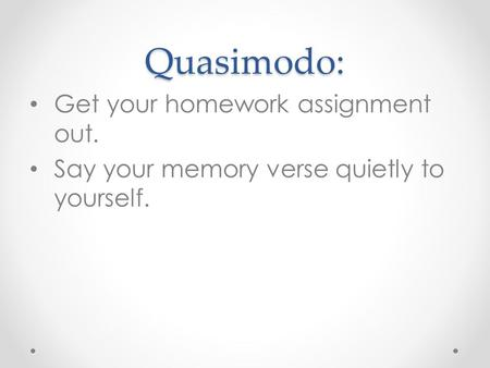 Quasimodo: Get your homework assignment out.