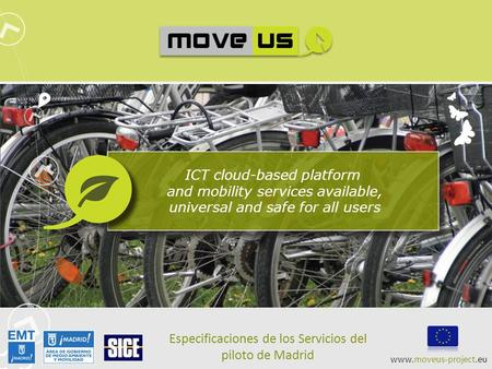 ICT cloud-based platform and mobility services available, universal and safe for all users Especificaciones de los Servicios del piloto de Madrid www.moveus-project.eu.