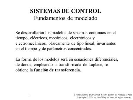 Control Systems Engineering, Fourth Edition by Norman S. Nise Copyright © 2004 by John Wiley & Sons. All rights reserved. 1 SISTEMAS DE CONTROL Fundamentos.