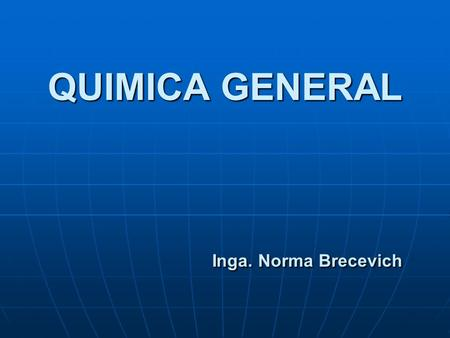 QUIMICA GENERAL Inga. Norma Brecevich
