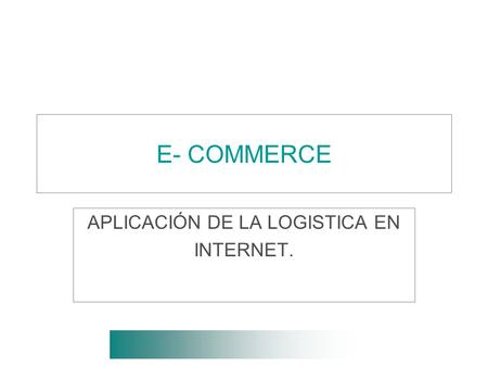 E- COMMERCE APLICACIÓN DE LA LOGISTICA EN INTERNET.