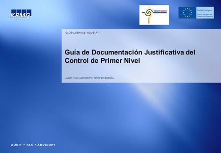 GLOBAL SERVICE / INDUSTRY AUDIT / TAX / ADVISORY / KPMG EN ESPAÑA Guía de Documentación Justificativa del Control de Primer Nivel.